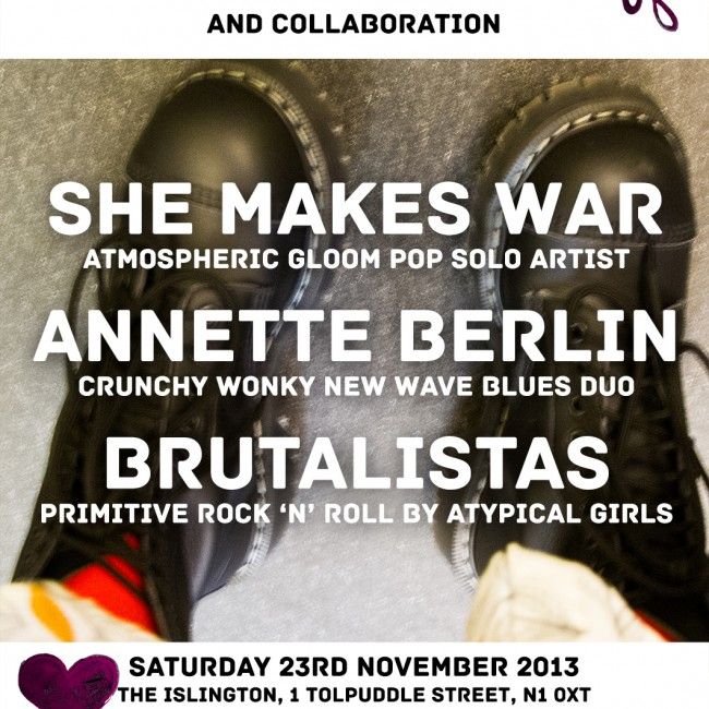 London This Saturday 23rd Nov - She Makes War + Annette Berlin + Brutalistas